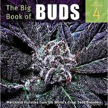 The Big Book of Buds, Vol. 4: More Marijuana Varieties from the World's Great Seed Breeders